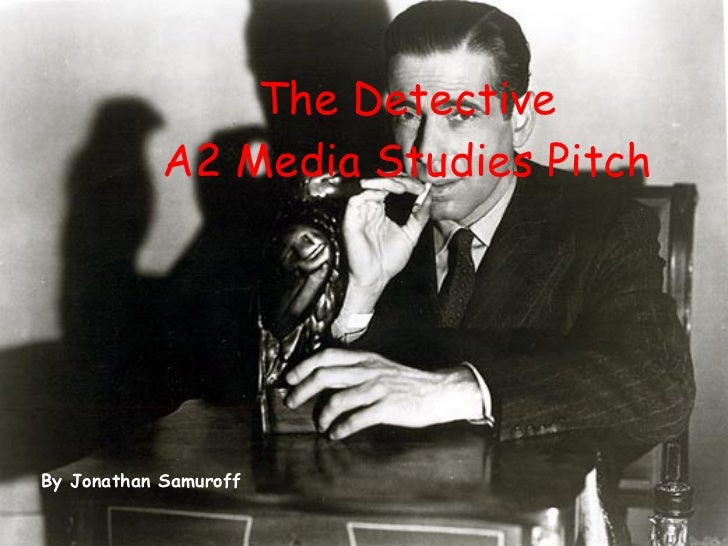 The Detective A2 Media Studies Pitch By Jonathan Samuroff