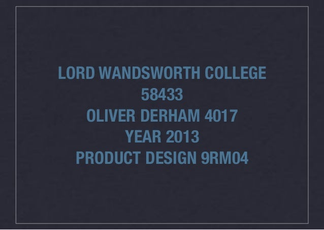 LORD WANDSWORTH COLLEGE58433OLIVER DERHAM 4017YEAR 2013PRODUCT DESIGN 9RM04