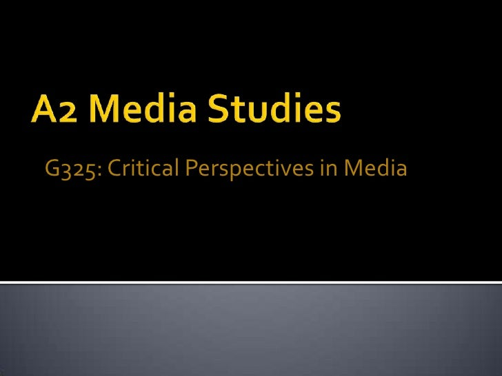 A2 Media Studies<br />G325: Critical Perspectives in Media<br />