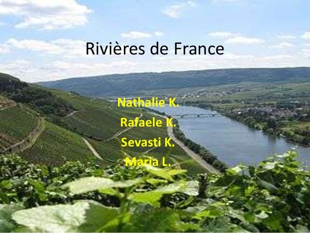 Rivières de France Nathalie K. Rafaele K. Sevasti K. Maria L.