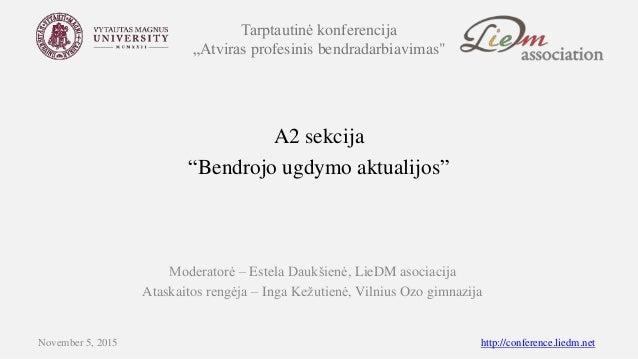 """Tarptautinė konferencija """"Atviras profesinis bendradarbiavimas"""" A2 sekcija """"Bendrojo ugdymo aktualijos"""" Moderatorė – Estel..."""