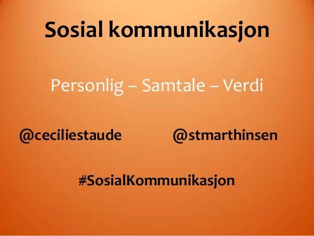 Sosial kommunikasjon    Personlig – Samtale – Verdi@ceciliestaude     @stmarthinsen        #SosialKommunikasjon