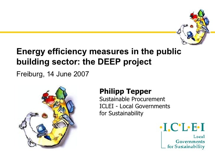 Energy efficiency measures in the public building sector: the DEEP project Freiburg, 14 June 2007 Philipp Tepper Sustainab...