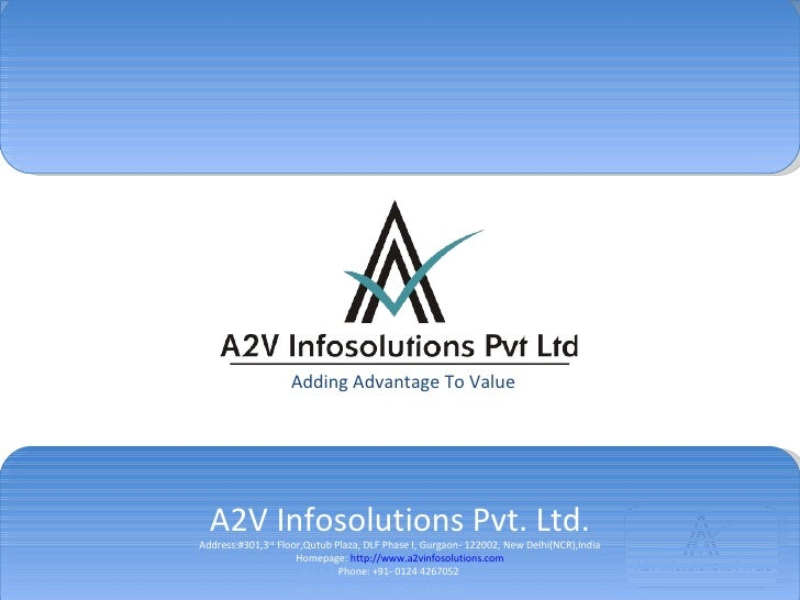 A2V Infosolutions Pvt. Ltd. Address:#301,3 rd  Floor,Qutub Plaza, DLF Phase I, Gurgaon-  122002 , New Delhi(NCR),India Hom...