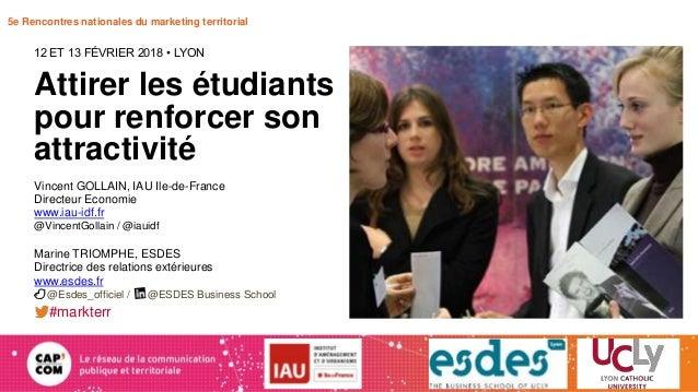 5e Rencontres nationales du marketing territorial Attirer les étudiants pour renforcer son attractivité 12 ET 13 FÉVRIER 2...