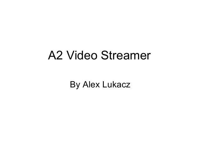 A2 Video Streamer By Alex Lukacz