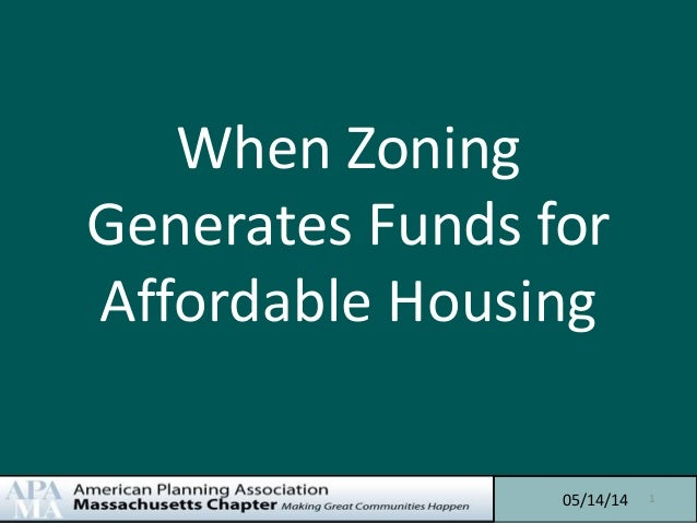 When Zoning Generates Funds for Affordable Housing 05/14/14 1