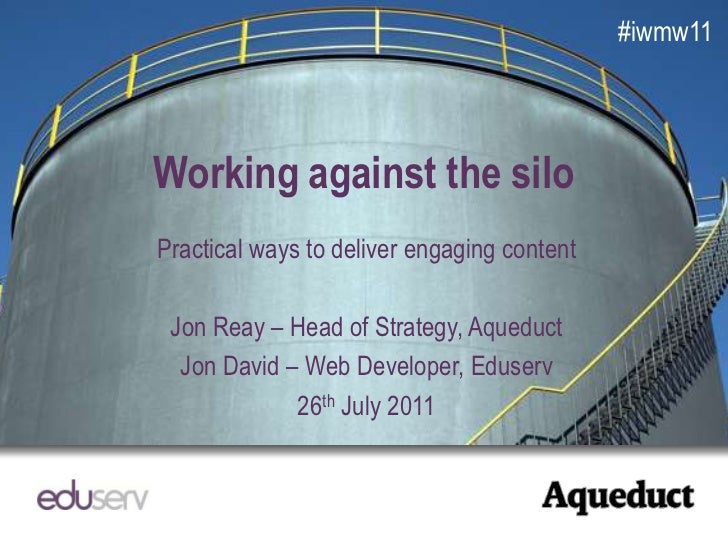#iwmw11<br />Working against the silo<br />Practical ways to deliver engaging content<br />Jon Reay – Head of Strategy, Aq...