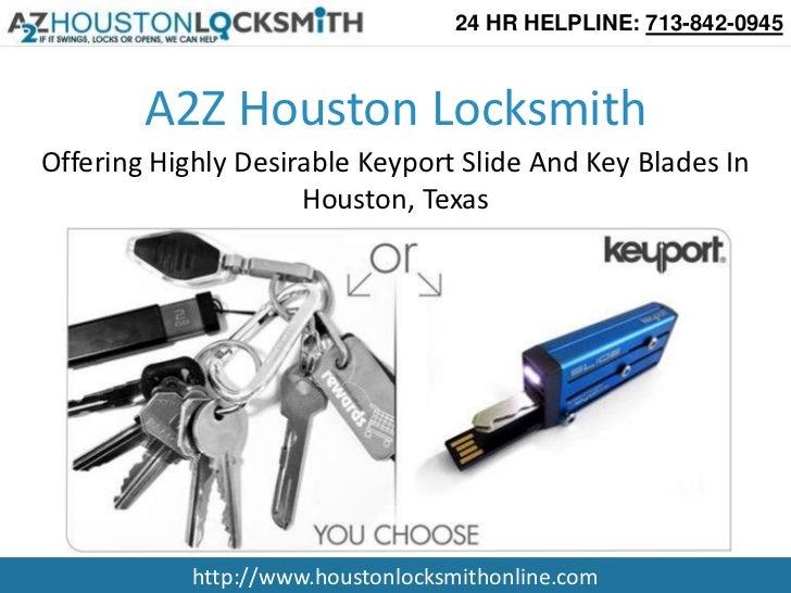 24 HR HELPLINE: 713-842-0945        A2Z Houston LocksmithOffering Highly Desirable Keyport Slide And Key Blades In        ...