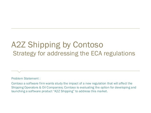 A2Z Shipping by Contoso Strategy for addressing the ECA regulations Problem Statement : Contoso a software firm wants stud...