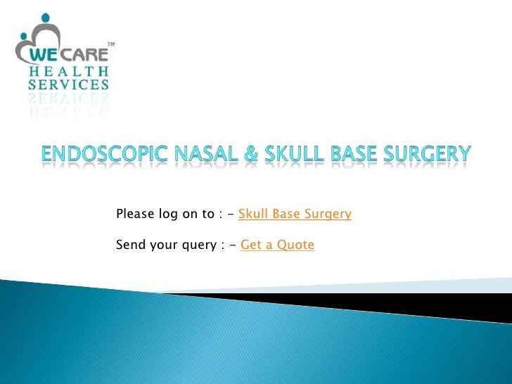Endoscopic Nasal & Skull Base Surgery<br />Please log on to : - Skull Base Surgery<br />Send your query : - Get a Quote<br />