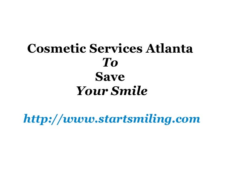 Cosmetic Services Atlanta  To   Save  Your Smile http://www.startsmiling.com
