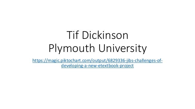 Tif Dickinson Plymouth University https://magic.piktochart.com/output/6829336-jibs-challenges-of- developing-a-new-etextbo...