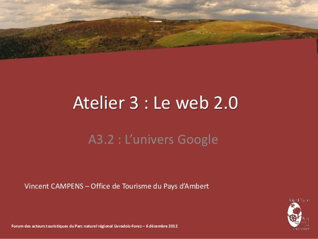 Atelier 3 : Le web 2.0                                         A3.2 : L'univers Google      Vincent CAMPENS – Office de To...