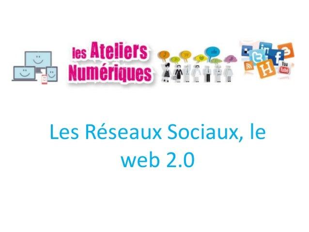 Les Réseaux Sociaux, le web 2.0