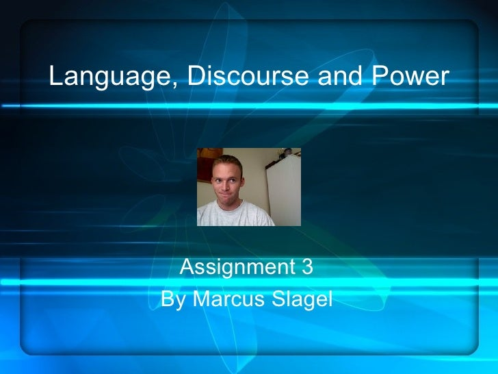 Language, Discourse and Power Assignment 3 By Marcus Slagel