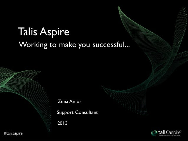 #talisaspire2013Support ConsultantZena AmosWorking to make you successful...Talis Aspire