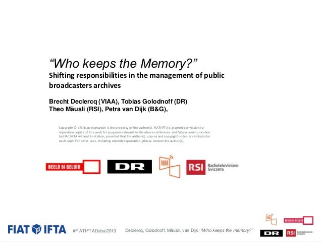 """""""Who keeps the Memory?"""" Shifting responsibilities in the management of public broadcasters archives Brecht Declercq (VIAA)..."""