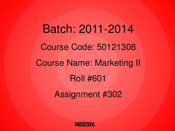 Batch: 2011-2014 Course Code: 50121308Course Name: Marketing II        Roll #601    Assignment #302