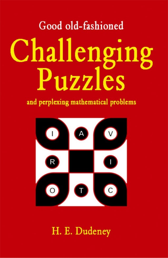 GOOD OLD-FASHIONED CHALLENGING PUZZLES H. E. Dudeney This selection copyright © Summersdale Publishers Ltd 2007 All rights...