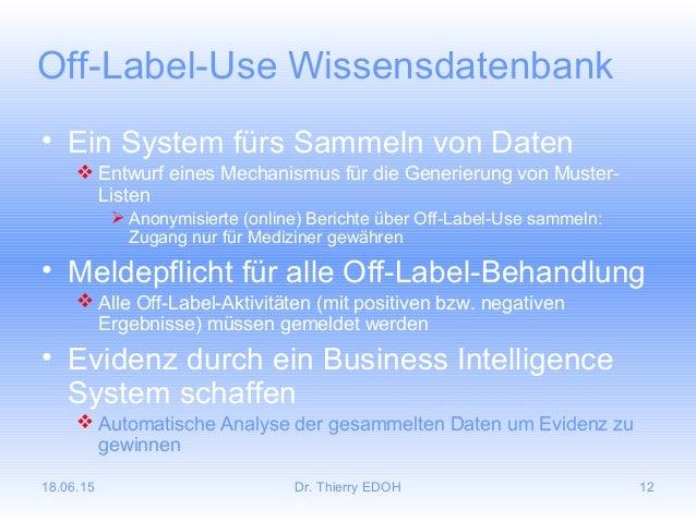 18.06.15 Dr. Thierry EDOH 12 Off-Label-Use Wissensdatenbank • Ein System fürs Sammeln von Daten  Entwurf eines Mechanismu...