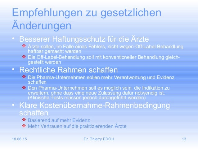 18.06.15 Dr. Thierry EDOH 13 Empfehlungen zu gesetzlichen Änderungen • Besserer Haftungsschutz für die Ärzte  Ärzte solle...