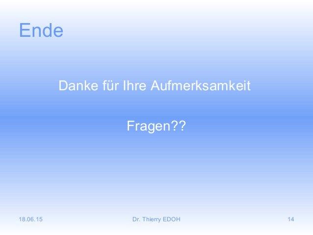 18.06.15 Dr. Thierry EDOH 14 Ende Danke für Ihre Aufmerksamkeit Fragen??
