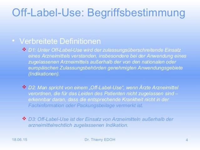 18.06.15 Dr. Thierry EDOH 4 Off-Label-Use: Begriffsbestimmung • Verbreitete Definitionen  D1: Unter Off-Label-Use wird de...