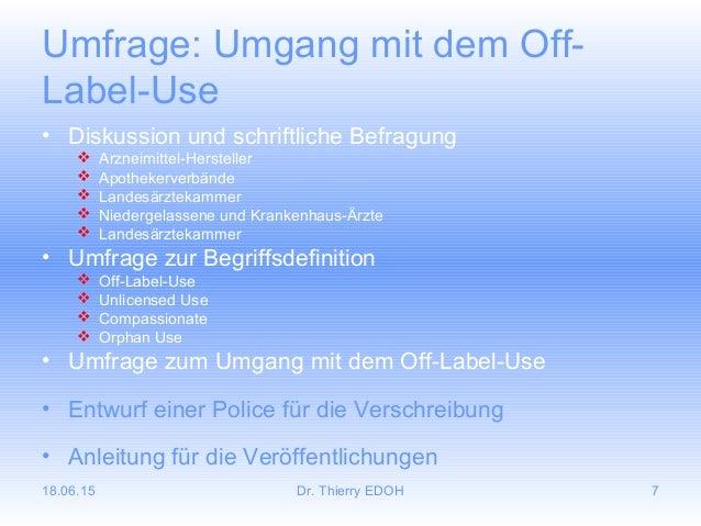 18.06.15 Dr. Thierry EDOH 7 Umfrage: Umgang mit dem Off- Label-Use • Diskussion und schriftliche Befragung  Arzneimittel-...