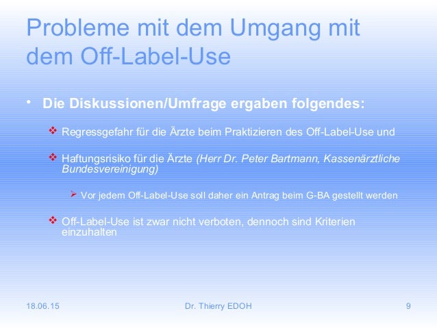 18.06.15 Dr. Thierry EDOH 9 Probleme mit dem Umgang mit dem Off-Label-Use • Die Diskussionen/Umfrage ergaben folgendes:  ...
