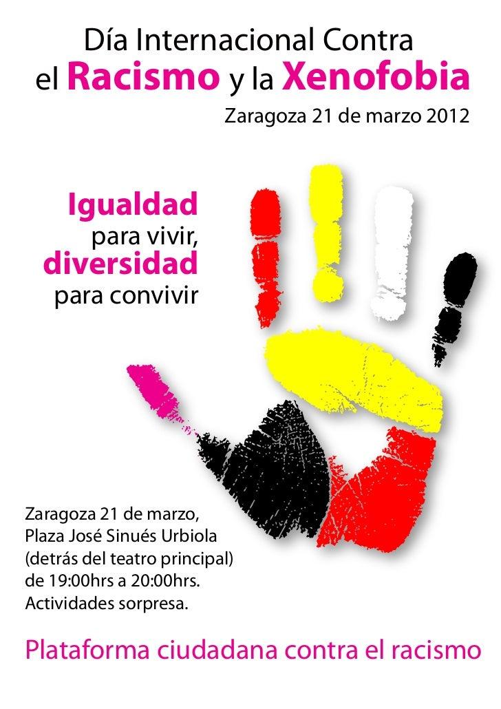 Día Internacional Contra el Racismo y la Xenofobia                           Zaragoza 21 de marzo 2012     Igualdad       ...