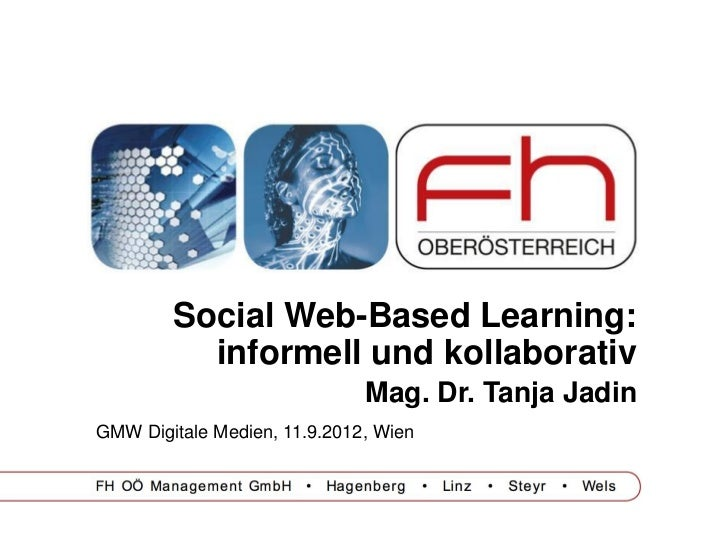 Social Web-Based Learning:          informell und kollaborativ                              Mag. Dr. Tanja JadinGMW Digita...