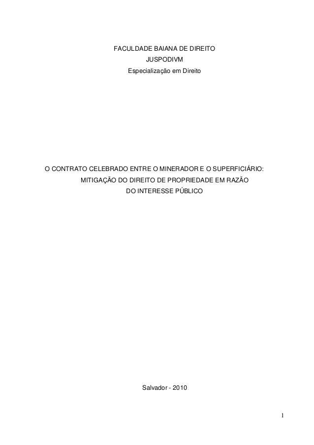 1 FACULDADE BAIANA DE DIREITO JUSPODIVM Especialização em Direito O CONTRATO CELEBRADO ENTRE O MINERADOR E O SUPERFICIÁRIO...