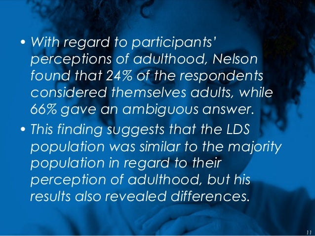 • With regard to participants' perceptions of adulthood, Nelson found that 24% of the respondents considered themselves ad...