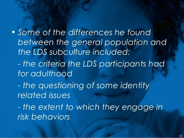 • Some of the differences he found between the general population and the LDS subculture included: - the criteria the LDS ...