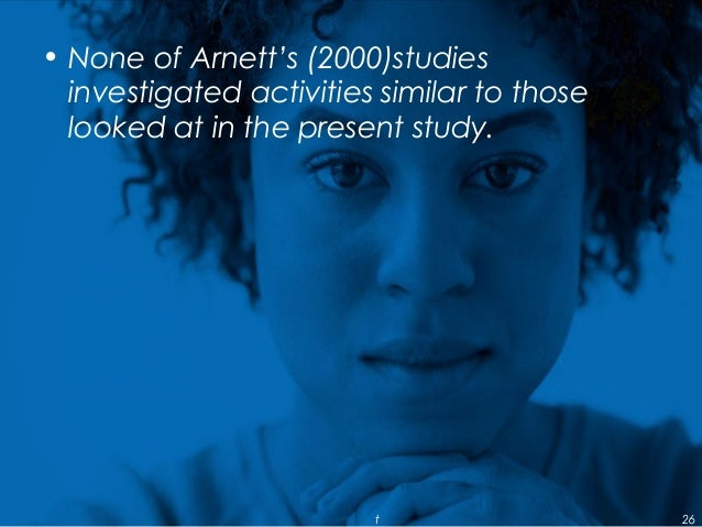 • None of Arnett's (2000)studies investigated activities similar to those looked at in the present study. t 26