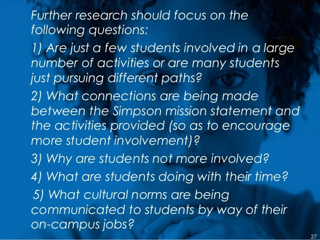 Further research should focus on the following questions: 1) Are just a few students involved in a large number of activit...