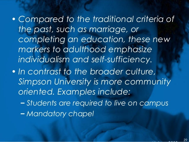 29 • Compared to the traditional criteria of the past, such as marriage, or completing an education, these new markers to ...