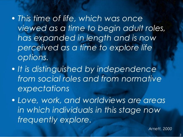 • This time of life, which was once viewed as a time to begin adult roles, has expanded in length and is now perceived as ...
