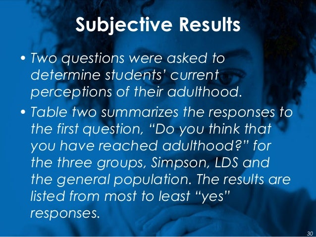 Subjective Results • Two questions were asked to determine students' current perceptions of their adulthood. • Table two s...