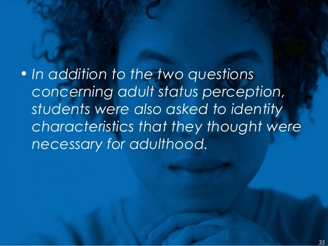 • In addition to the two questions concerning adult status perception, students were also asked to identity characteristic...