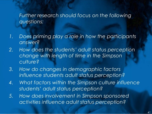 Further research should focus on the following questions: 1. Does priming play a role in how the participants answer? 2. H...