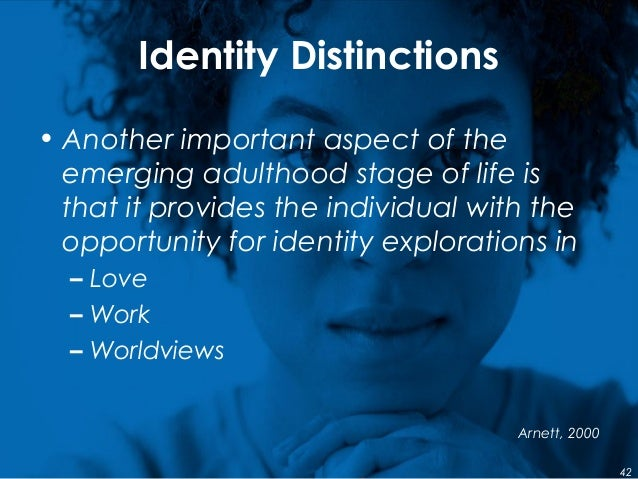 Identity Distinctions • Another important aspect of the emerging adulthood stage of life is that it provides the individua...