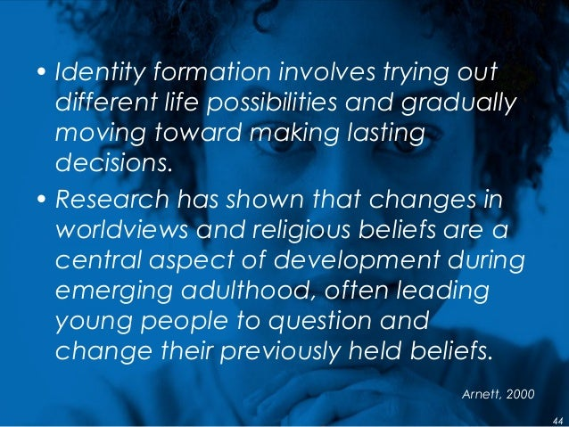 • Identity formation involves trying out different life possibilities and gradually moving toward making lasting decisions...
