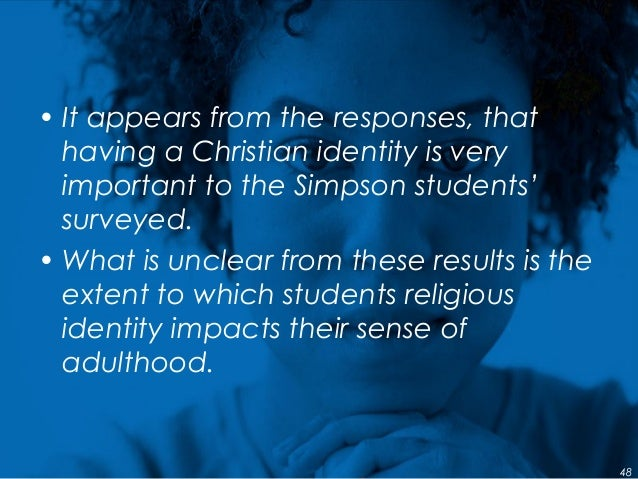 • It appears from the responses, that having a Christian identity is very important to the Simpson students' surveyed. • W...