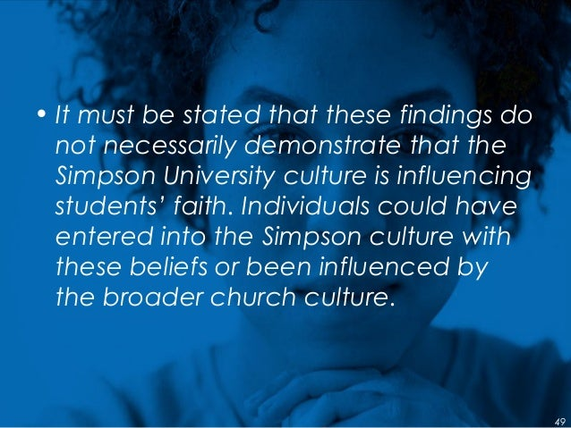• It must be stated that these findings do not necessarily demonstrate that the Simpson University culture is influencing ...
