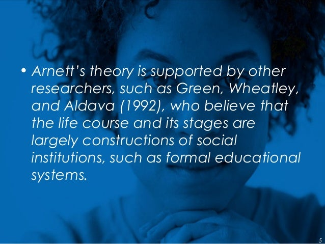 • Arnett's theory is supported by other researchers, such as Green, Wheatley, and Aldava (1992), who believe that the life...