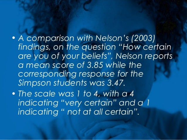"""• A comparison with Nelson's (2003) findings, on the question """"How certain are you of your beliefs"""", Nelson reports a mean..."""