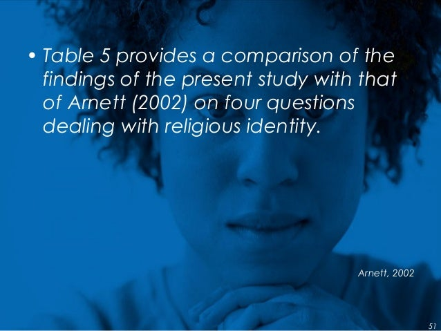 • Table 5 provides a comparison of the findings of the present study with that of Arnett (2002) on four questions dealing ...