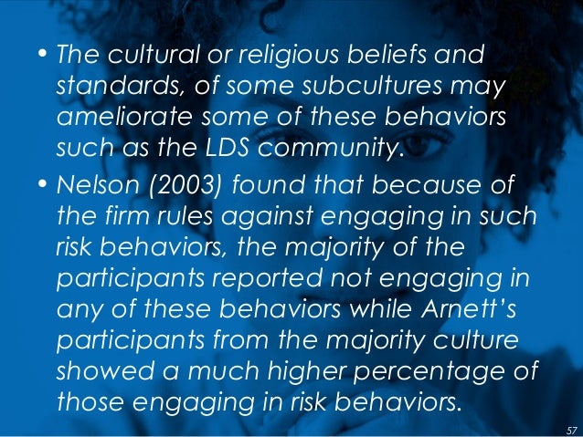 • The cultural or religious beliefs and standards, of some subcultures may ameliorate some of these behaviors such as the ...